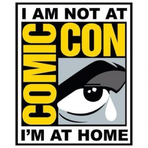 Not at Comic Con Day! Sat July 22